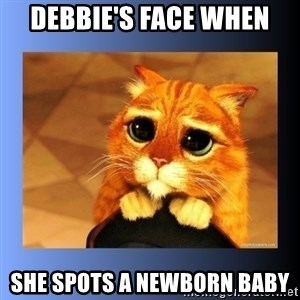 puss in boots eyes 2 - Debbie's face when She spots a newborn baby