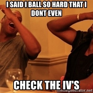 kanye west jay z laughing - I SAid i ball so hard that i dont even check the iv's