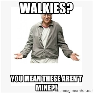 Larry David - Walkies? You mean these aren't mine?!