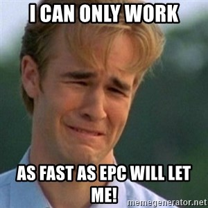 Crying Dawson - I can only work as fast as epc will let me!