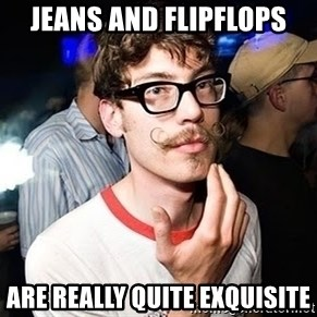 Super Smart Hipster - Jeans and flipflops are really quite exquisite