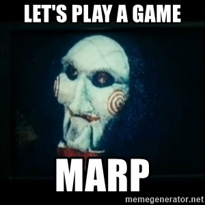 SAW - I wanna play a game - Let's play a game MARP