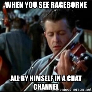 Titanic Band - WHEN YOU SEE rAGEBORNE ALL BY HIMSELF IN A CHAT CHANNEL