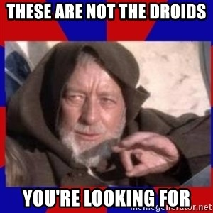 Obi Wan - these are not the droids you're looking for