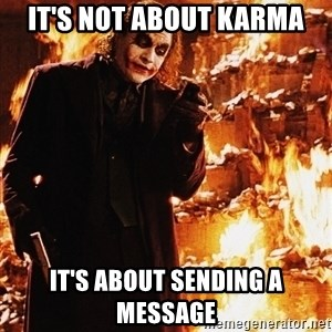 It's about sending a message - it's not about karma it's about sending a message