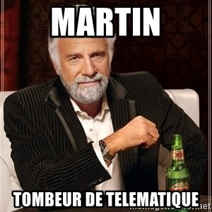 The Most Interesting Man In The World - Martin Tombeur de telematique