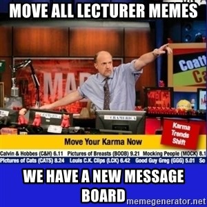 Move Your Karma - MOVE ALL LECTURER MEMES WE HAVE A NEW MESSAGE BOARD