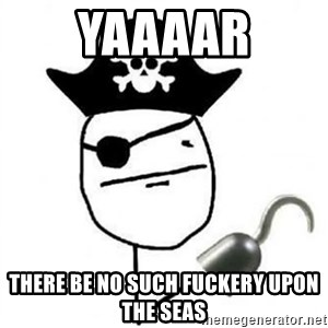Poker face Pirate - YAAAAR THERE BE NO SUCH FUCKERY UPON THE SEAS