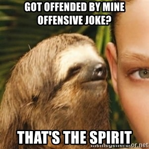 Whispering sloth - got offended by mine offensive joke? that's the spirit