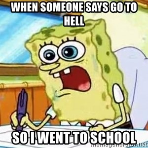 Spongebob What I Learned In Boating School Is - when someone says go to hell  so i went to school