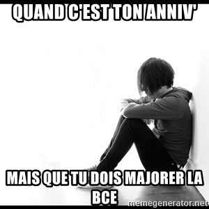 First World Problems - Quand c'est ton anniv' Mais que tu dois majorer la BCE