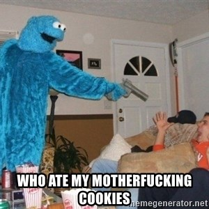 Bad Ass Cookie Monster -  WHO ATE MY MOTHERFUCKING COOKIES