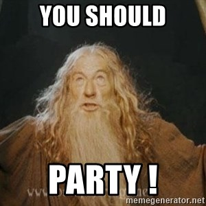 You shall not pass - you should party !