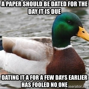 Actual Advice Mallard 1 - a paper should be dated for the day it is due dating it a for a few days earlier has fooled no one