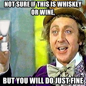 Willy Wonka - not sure if this is whiskey or wine, but you will do just fine