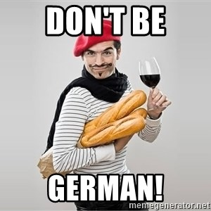 scumbag french - DON't BE GERMAN!