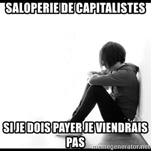First World Problems - saloperie de capitalistes si je dois payer je viendrais pas