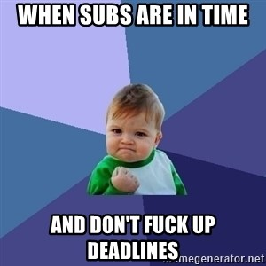 Success Kid - when subs are in time and don't fuck up deadlines