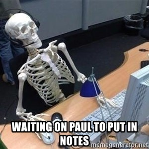 skeleton waiting still again -  waiting on paul to put in notes