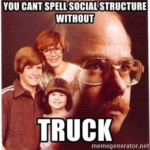 Family Man - you cant spell social structure without truck