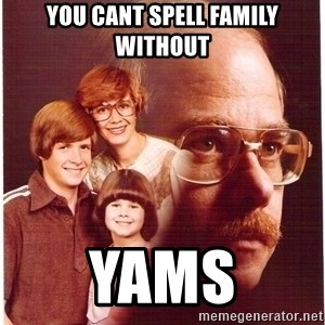 Family Man - You cant spell Family without yams