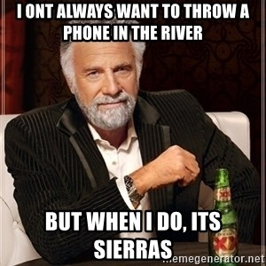 Dos Equis Guy gives advice - I ont always want to throw a phone in the rIver But when i do, its sIerras