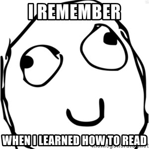 Derp meme - I remember when I learned how to read
