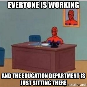 Spidermandesk - everyone is working and the education department is just sitting there
