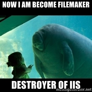 Overlord Manatee - now i am become filemaker destroyer of iis