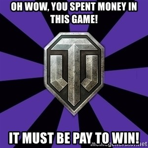 World of Tanks - Oh wow, You spent money in this game! It must be pay to win!