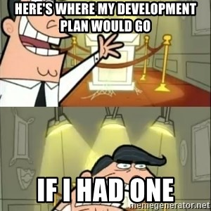 if i had one doubled - Here's where my development plan would go  IF I HAD ONE