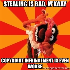 Animal Muppet - stealing is bad, m'kaay copyright infringement is even worse