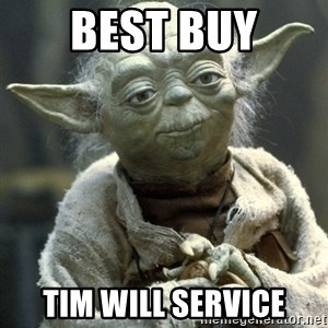 Yodanigger - Best Buy Tim will service