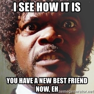 Mad Samuel L Jackson - i see how it is you have a new best friend now, eh