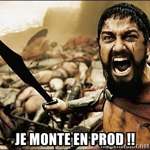 This Is Sparta Meme -  JE MONTE EN PROD !!