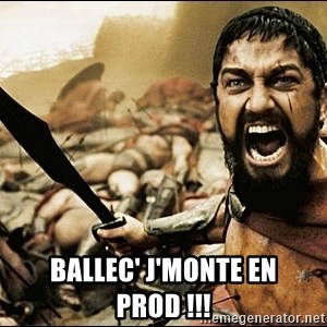 This Is Sparta Meme -  BALLEC' J'MONTE EN PROD !!!
