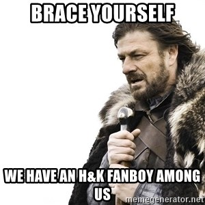 Winter is Coming - BRace yourself We have an H&k fanboy among us
