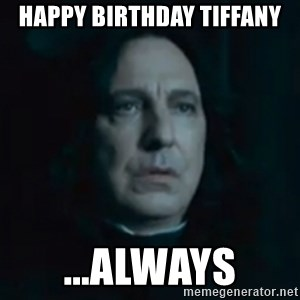 Always Snape - Happy Birthday Tiffany ...ALWAYS