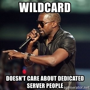 Kanye - WIldCard Doesn't Care about Dedicated Server people