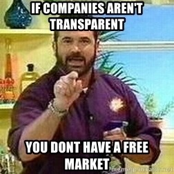 Badass Billy Mays - IF COMPANIES AREN't TRANSPARENT YOU DONT HAVE A FREE MARKET