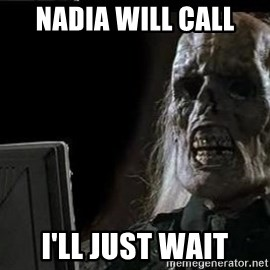 OP will surely deliver skeleton - Nadia will call I'll just wait