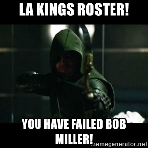 YOU HAVE FAILED THIS CITY - LA Kings Roster! You Have Failed bob miller!