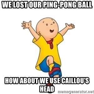 caillou - WE LOST OUR PING-pong ball How about we use CAILLOU'S head