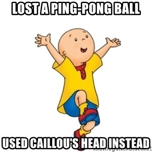 caillou - Lost a ping-pong ball Used caillou's Head INstead