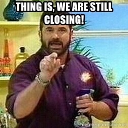 Badass Billy Mays - Thing is, we are still closing!