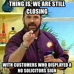 Badass Billy Mays - Thing is, we are still closing with customers who displayed a no solicitors sign