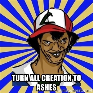 creepy ash -  TURN ALL CREATION TO ASHES