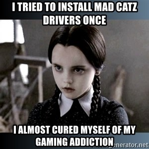 Vandinha Depressao - I TRIED TO INSTALL MAD CATZ DRIVERS once I ALMOST CURED MYSELF OF MY GAMING ADDICTION