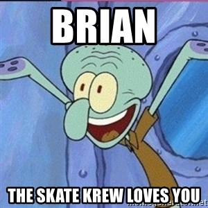 calamardo me vale - Brian  the skate krew loves you