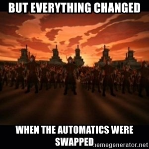 until the fire nation attacked. - But everything changed When the automatics were swapped